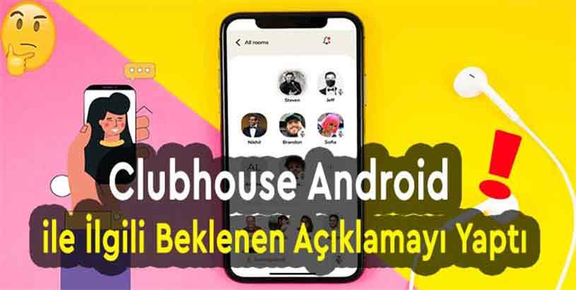 Clubhouse; Android ile İlgili Açıklama Yaptı