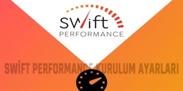 swift performance eklenti ayarları 2021