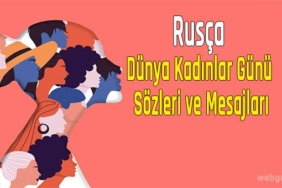 rusça dünya kadınlar günü sözleri ve mesajları